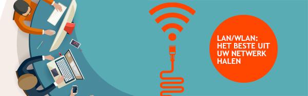 LAN/WLAN: het beste uit uw netwerk halen